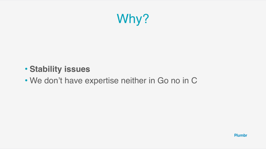 Why? • Stability issues • We don't have experti...