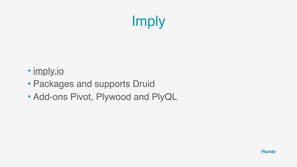 Imply • imply.io • Packages and supports Druid ...