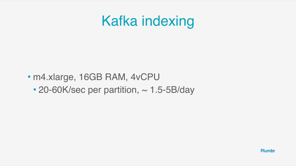 Kafka indexing • m4.xlarge, 16GB RAM, 4vCPU • 2...