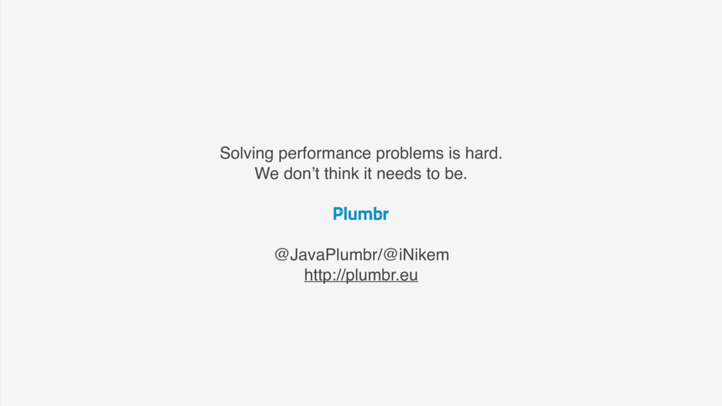 Solving performance problems is hard. We don't ...