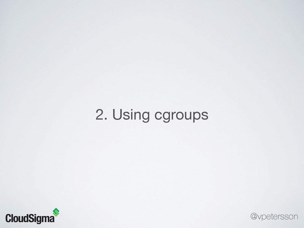 2. Using cgroups @vpetersson