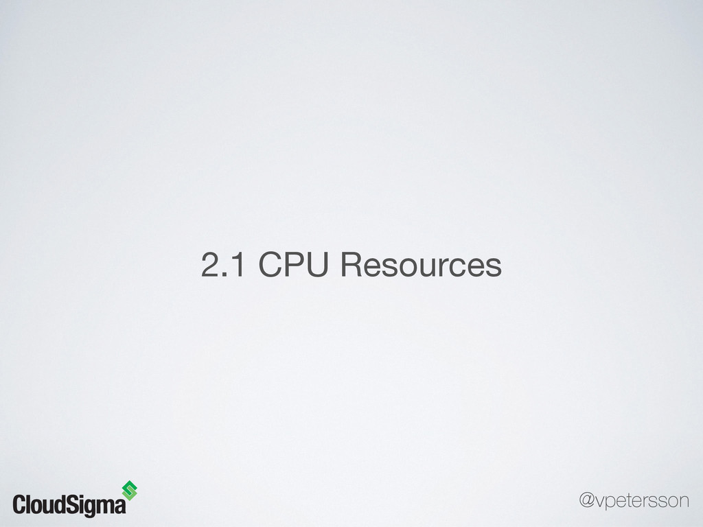 2.1 CPU Resources @vpetersson