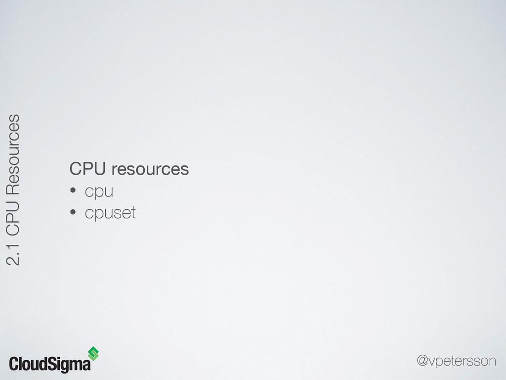 CPU resources  • cpu • cpuset 2.1 CPU Resources...