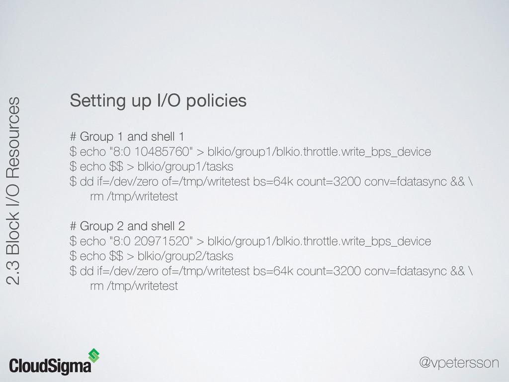Setting up I/O policies  # Group 1 and shell 1 ...