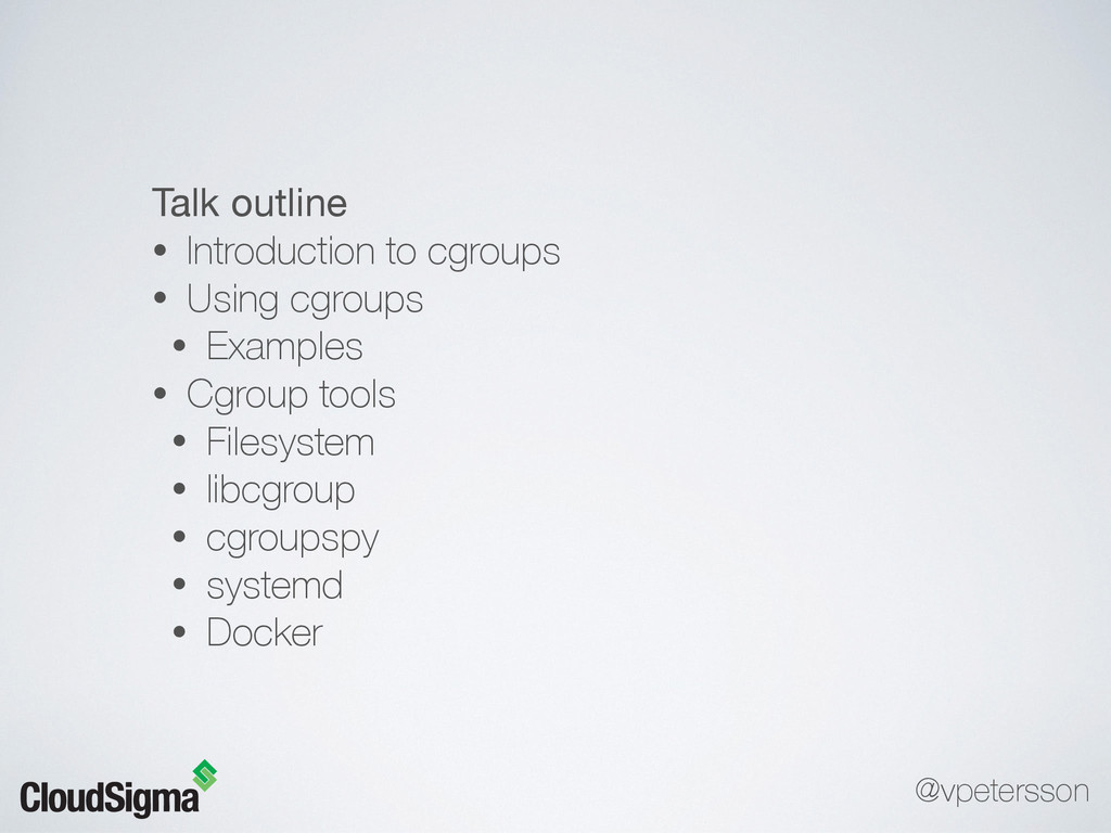 Talk outline  • Introduction to cgroups • Using...