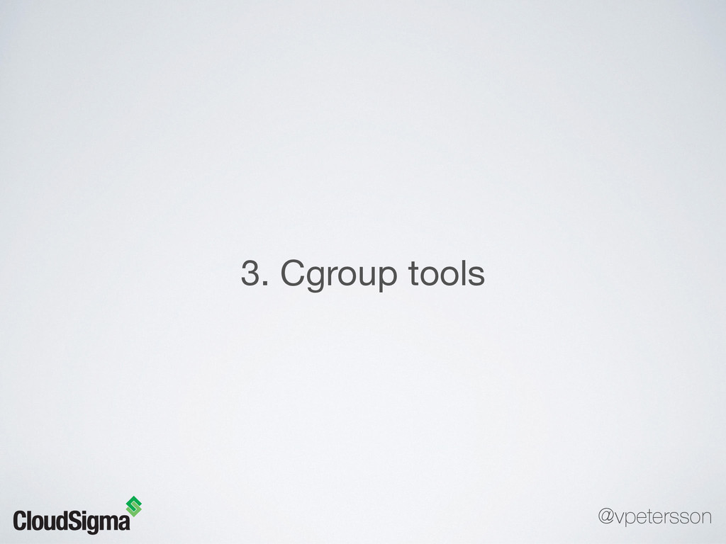 3. Cgroup tools @vpetersson