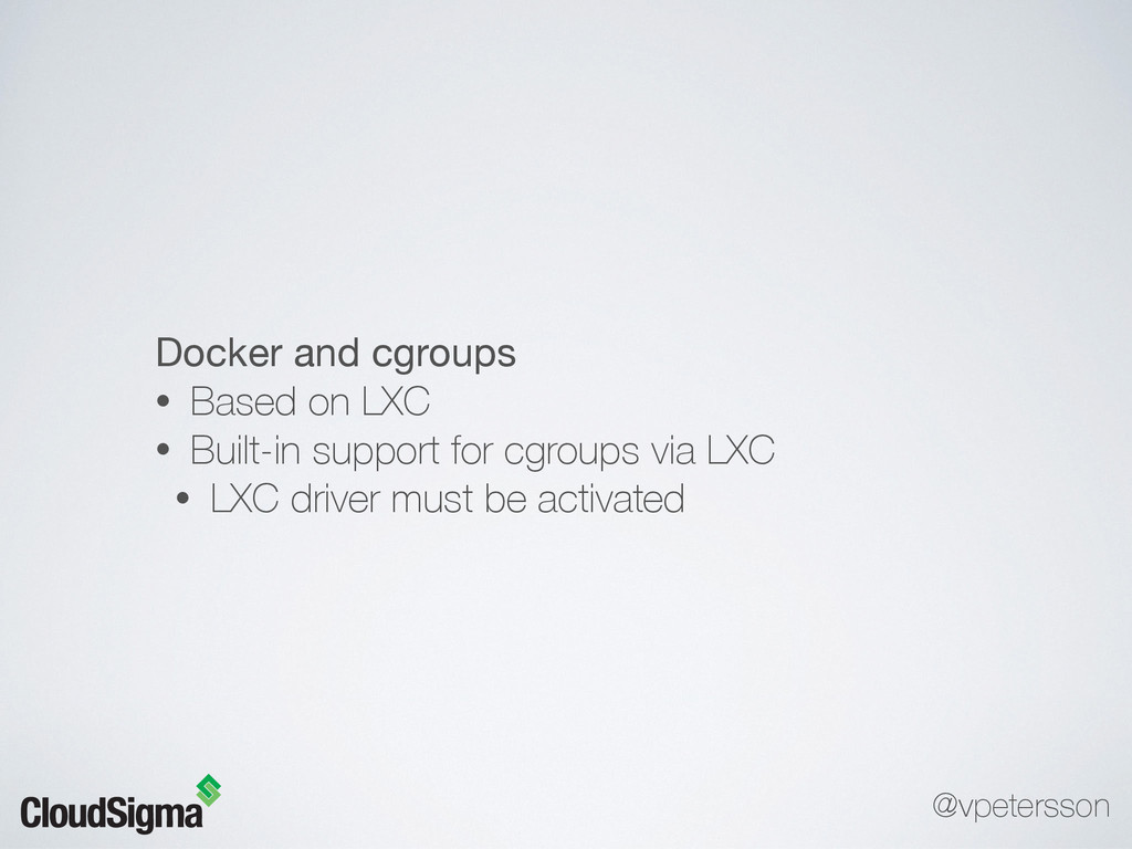 Docker and cgroups  • Based on LXC • Built-in s...
