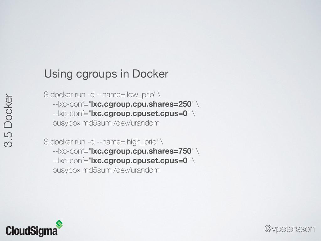 Using cgroups in Docker  $ docker run -d --name...