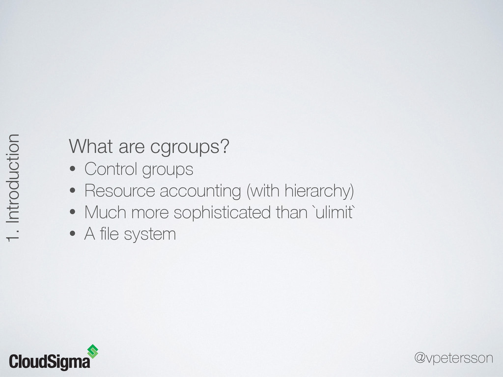 What are cgroups? • Control groups • Resource a...