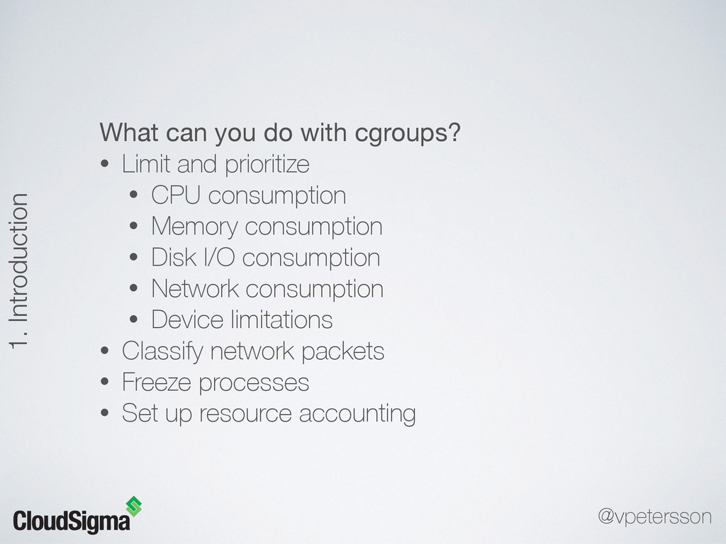 What can you do with cgroups?  • Limit and prio...