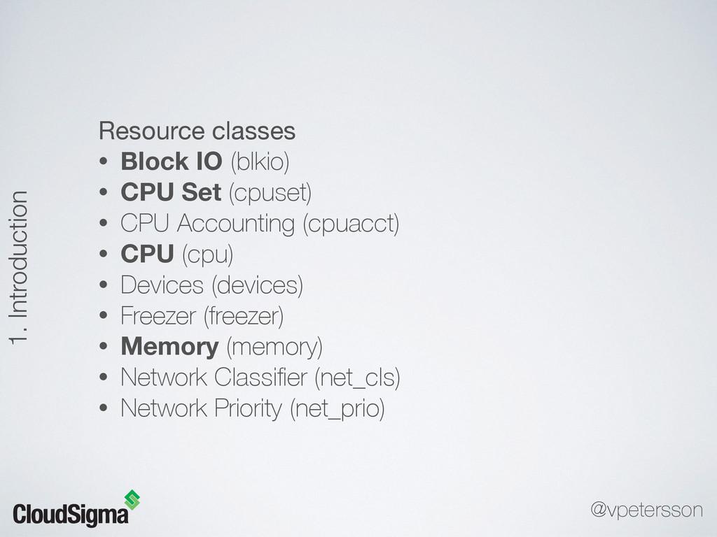 Resource classes  • Block IO (blkio) • CPU Set ...