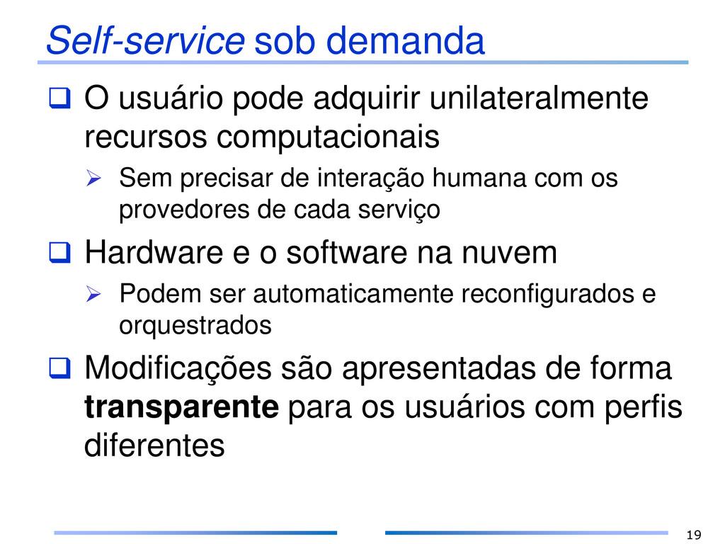 Self-service sob demanda  O usuário pode adqui...