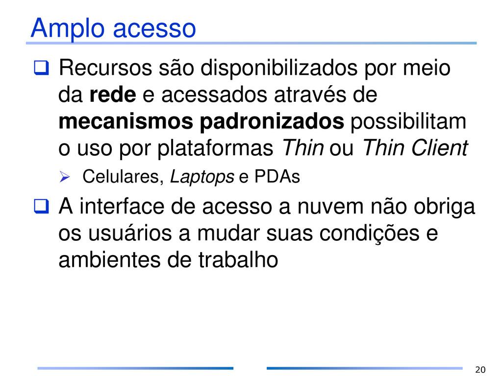 Amplo acesso  Recursos são disponibilizados po...