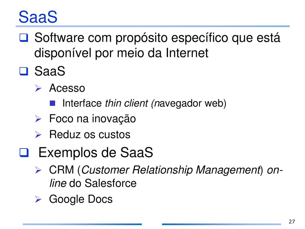 SaaS  Software com propósito específico que es...