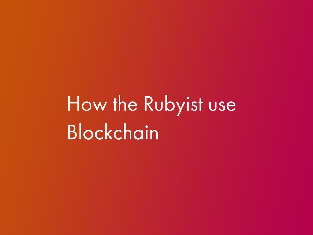 How the Rubyist use Blockchain