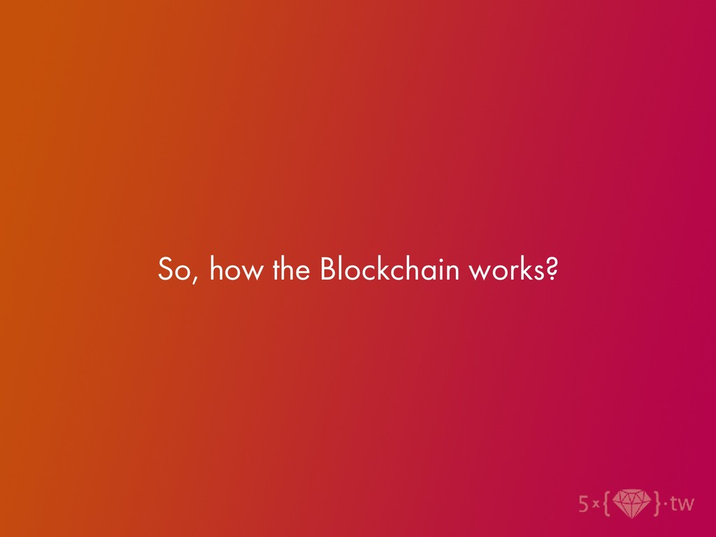 So, how the Blockchain works?