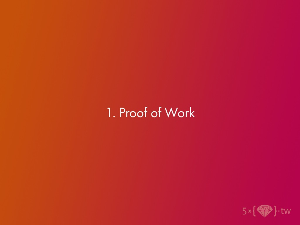 1. Proof of Work