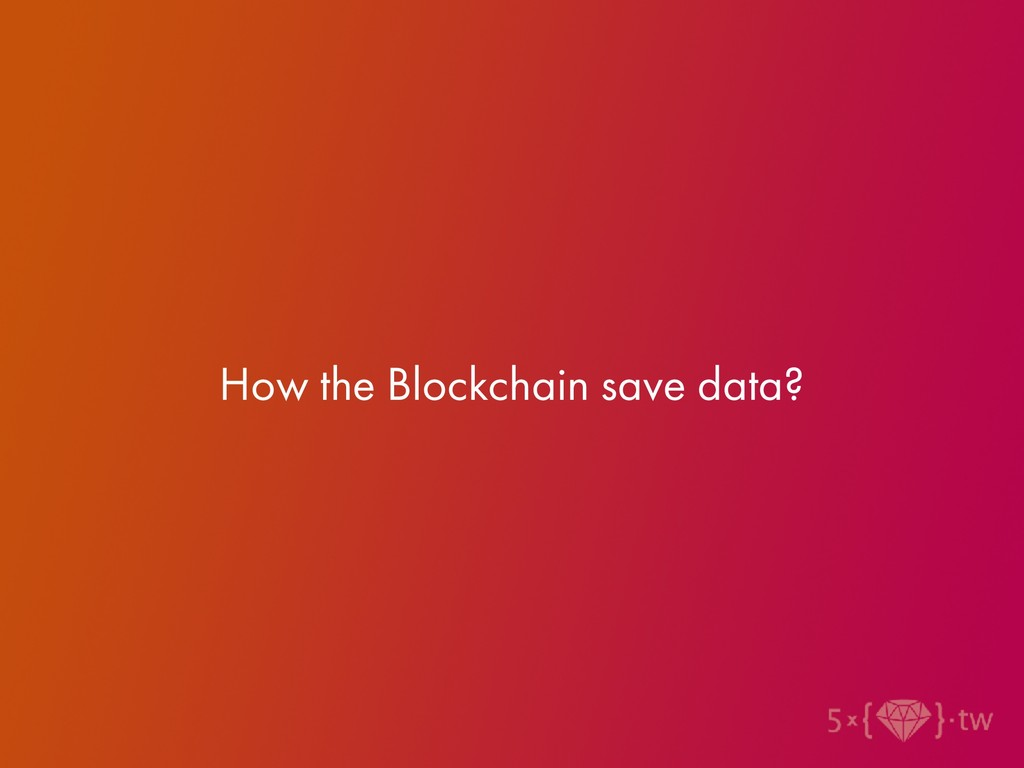 How the Blockchain save data?