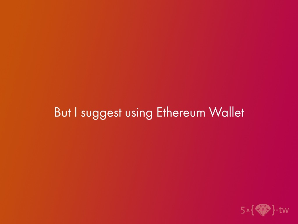 But I suggest using Ethereum Wallet