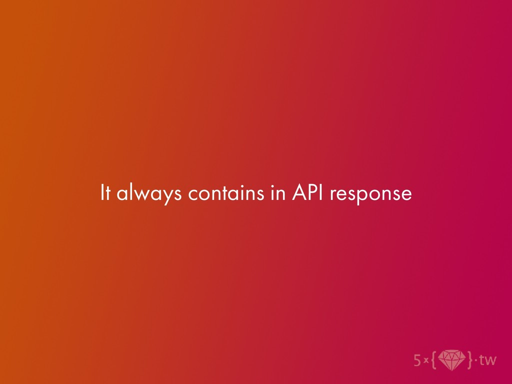It always contains in API response