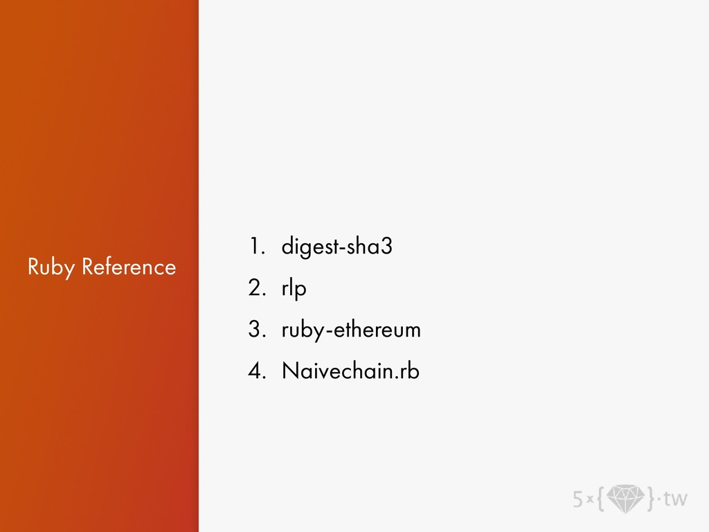 Ruby Reference 1. digest-sha3 2. rlp 3. ruby-et...