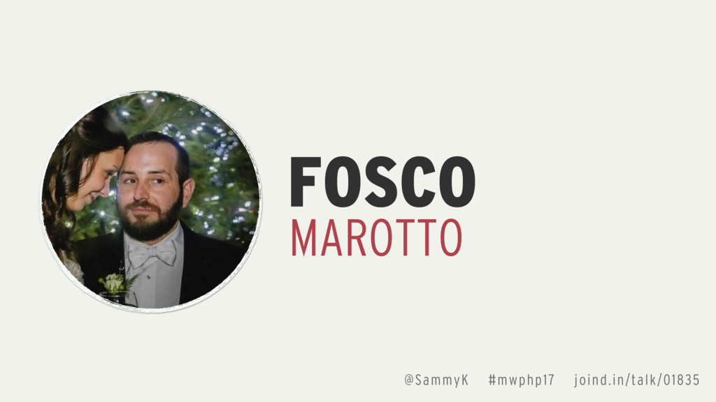 FOSCO MAROTTO @SammyK #mwphp17 joind.in/talk/01...