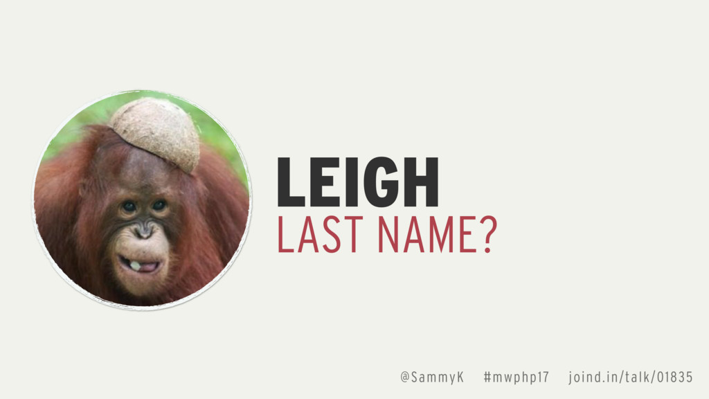 LEIGH LAST NAME? @SammyK #mwphp17 joind.in/talk...