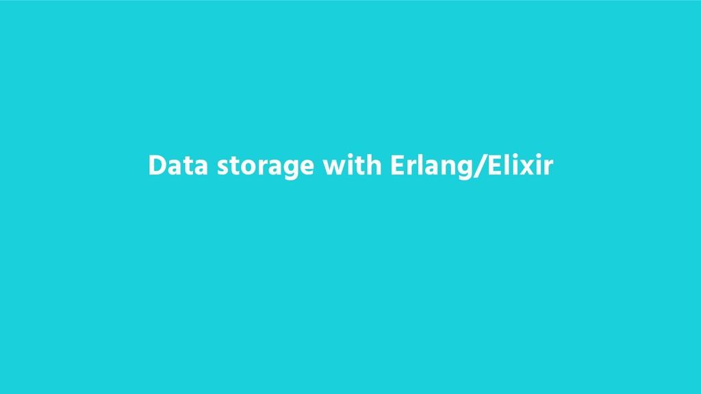 Data storage with Erlang/Elixir