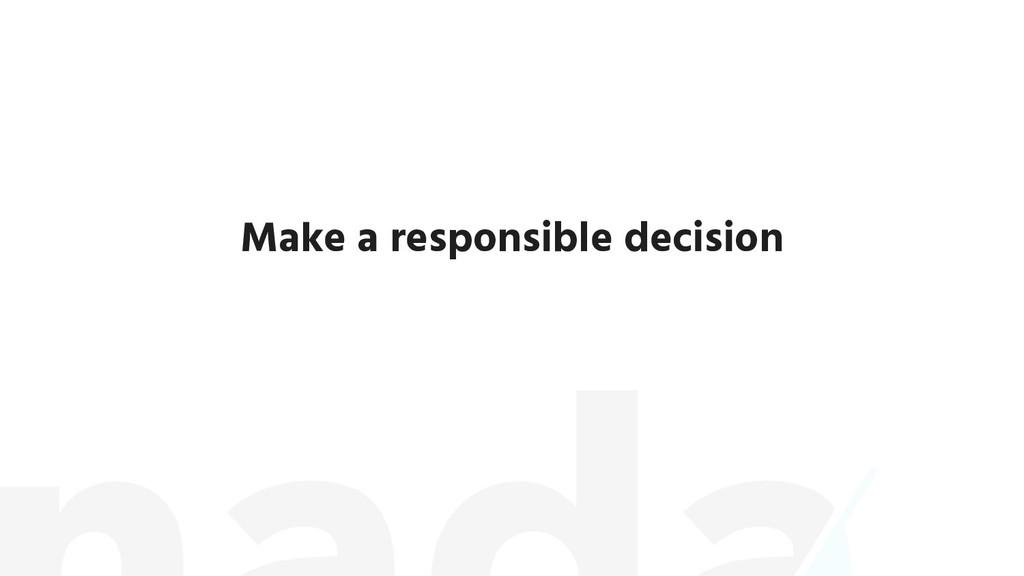 Make a responsible decision