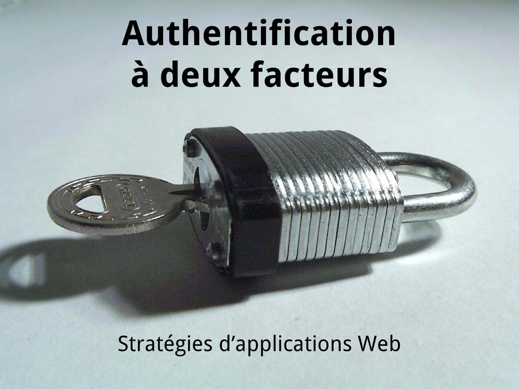 Authentification à deux facteurs Stratégies d'a...