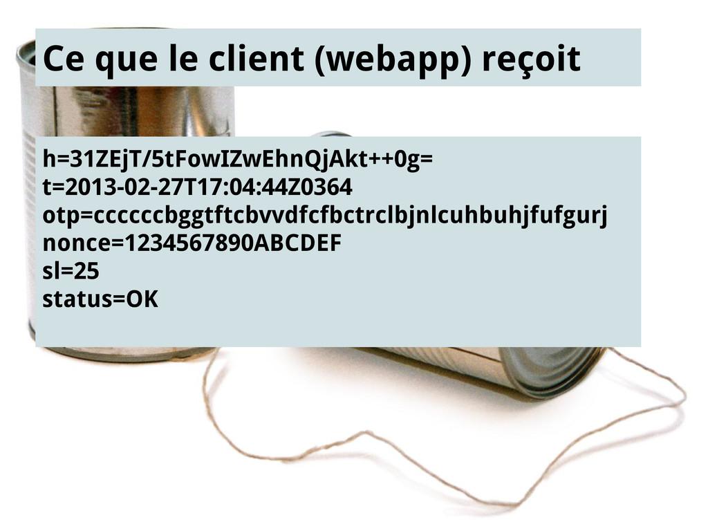 Ce que le client (webapp) reçoit h=31ZEjT/5tFow...