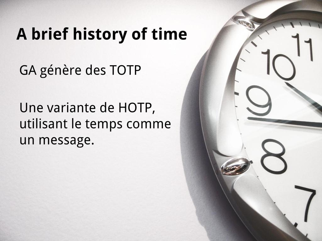 GA génère des TOTP Une variante de HOTP, utilis...