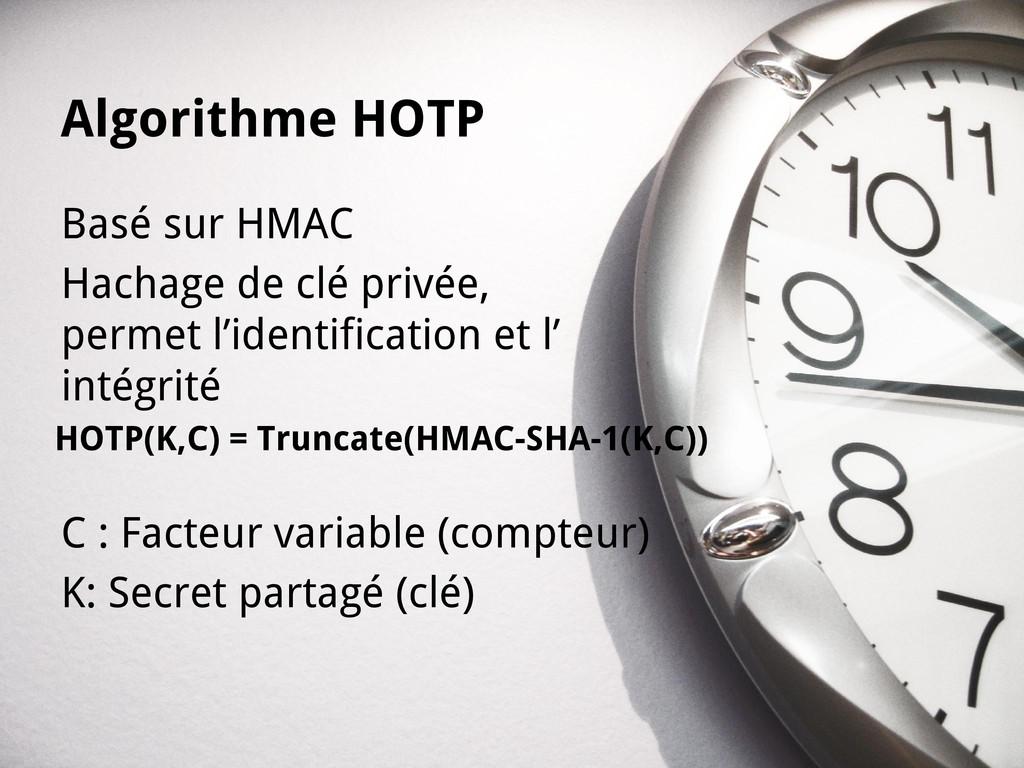 Algorithme HOTP Basé sur HMAC Hachage de clé pr...