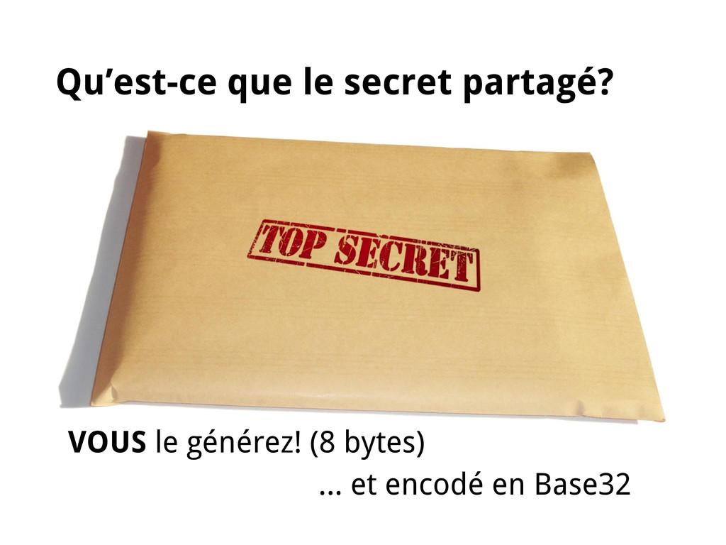 Qu'est-ce que le secret partagé? VOUS le génére...