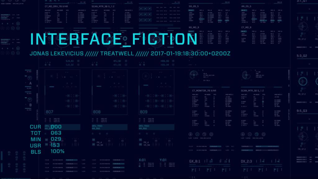 INTERFACE_FICTION JONAS LEKEVICIUS ////// TREAT...