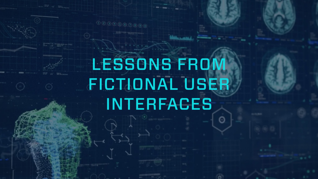 LESSONS FROM FICTIONAL USER INTERFACES