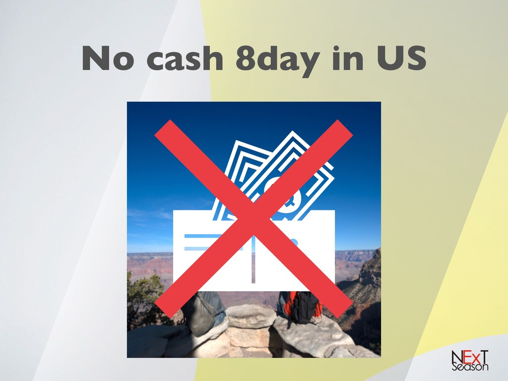 No cash 8day in US