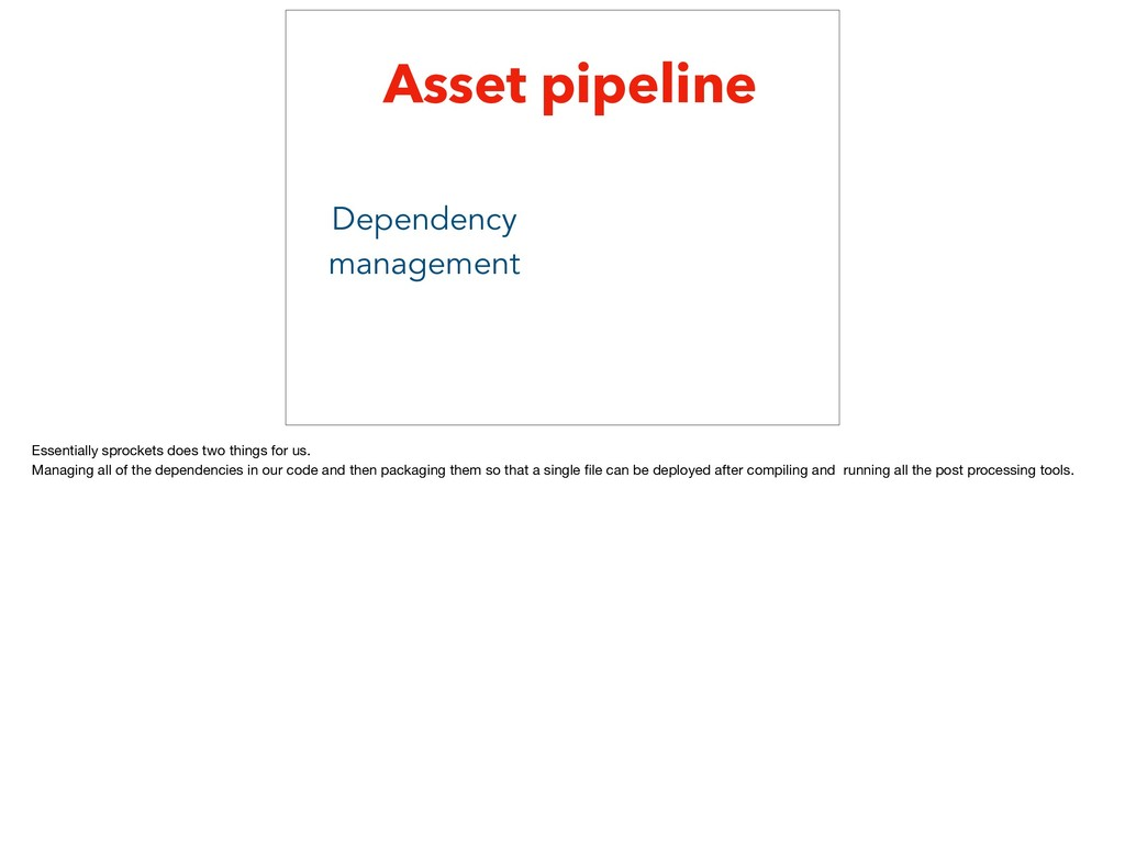 Asset pipeline Dependency management Essentiall...