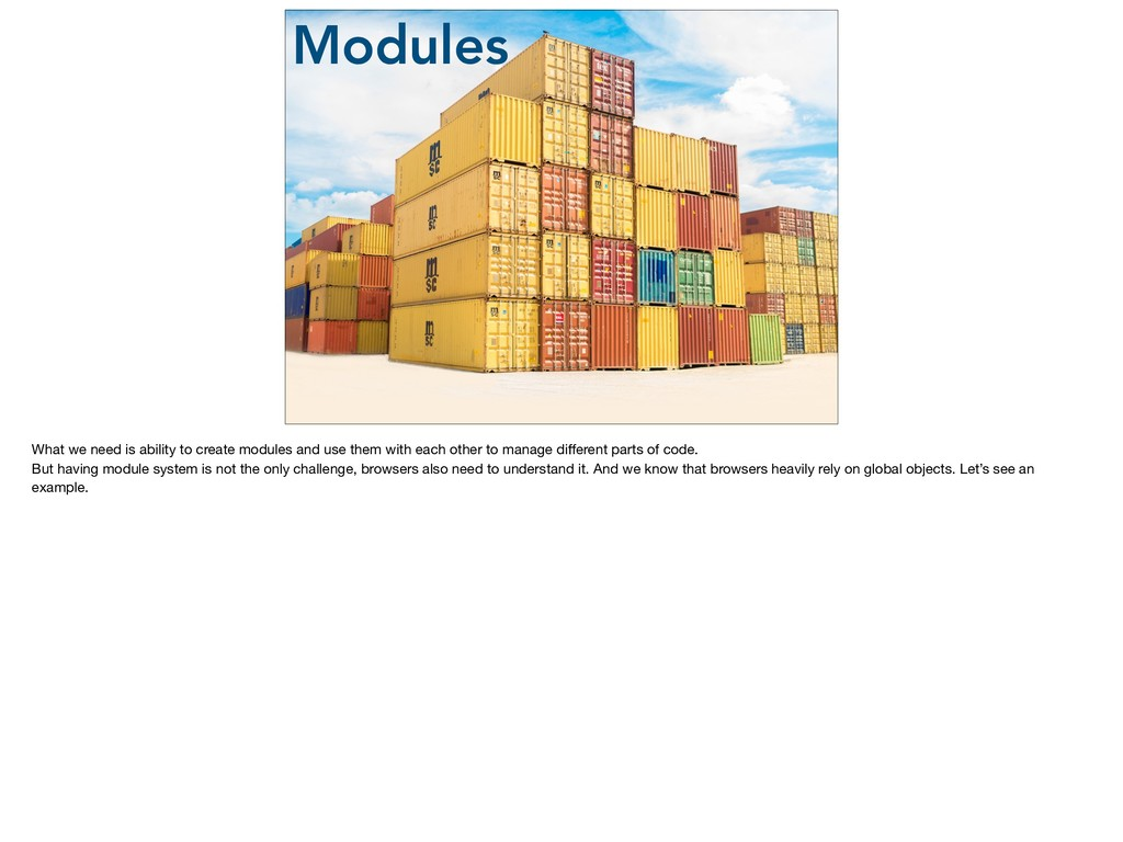Modules What we need is ability to create modul...
