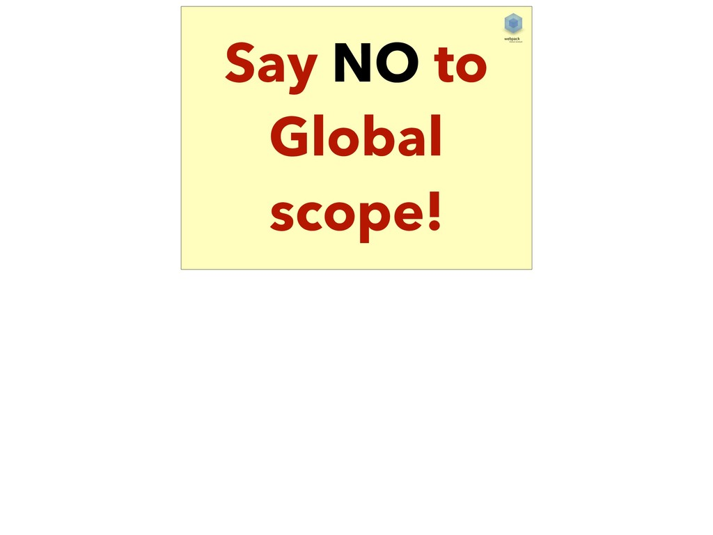 Say NO to Global scope!