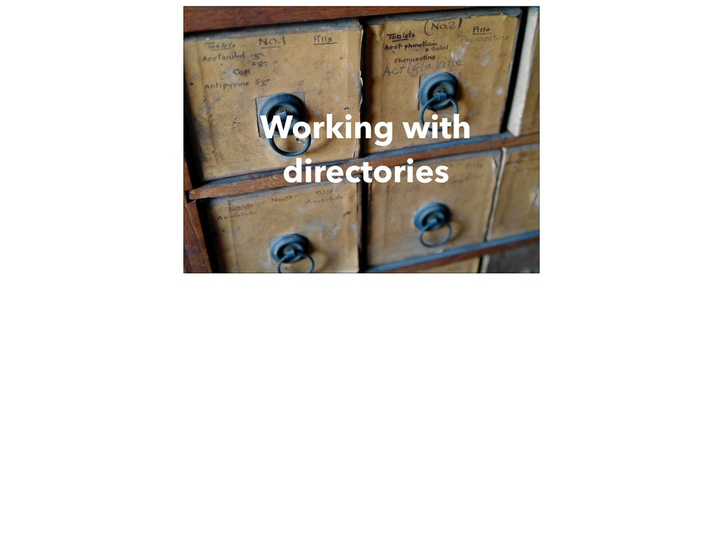 Working with directories