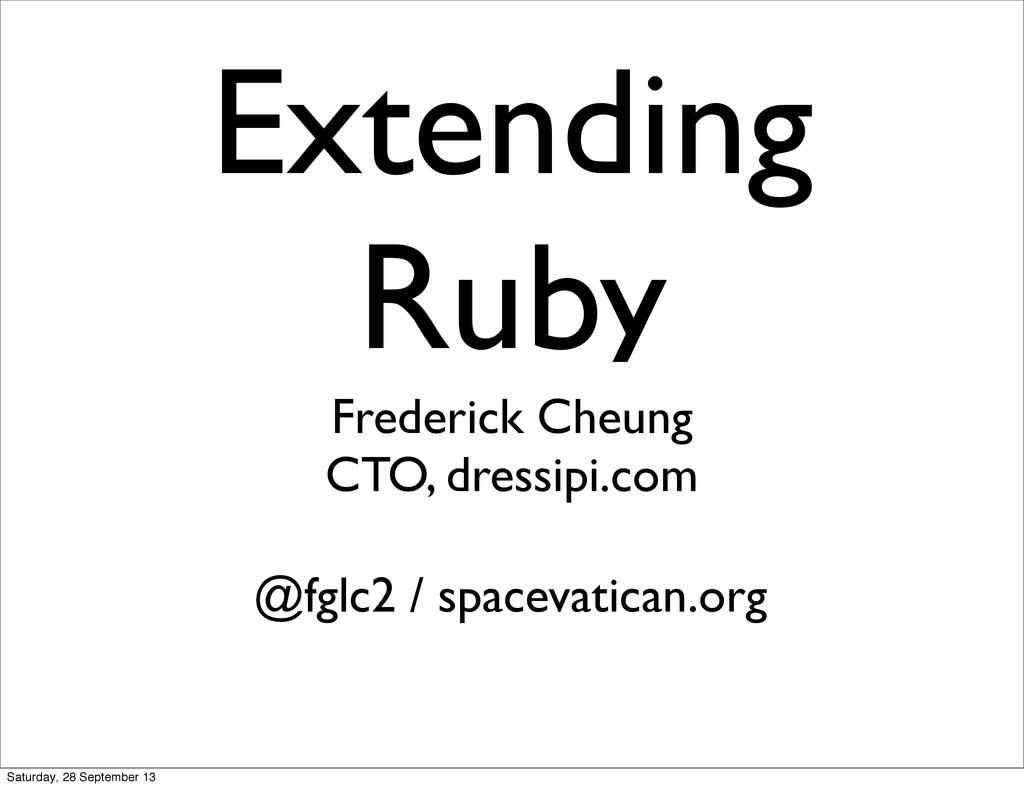 Extending Ruby Frederick Cheung CTO, dressipi.c...