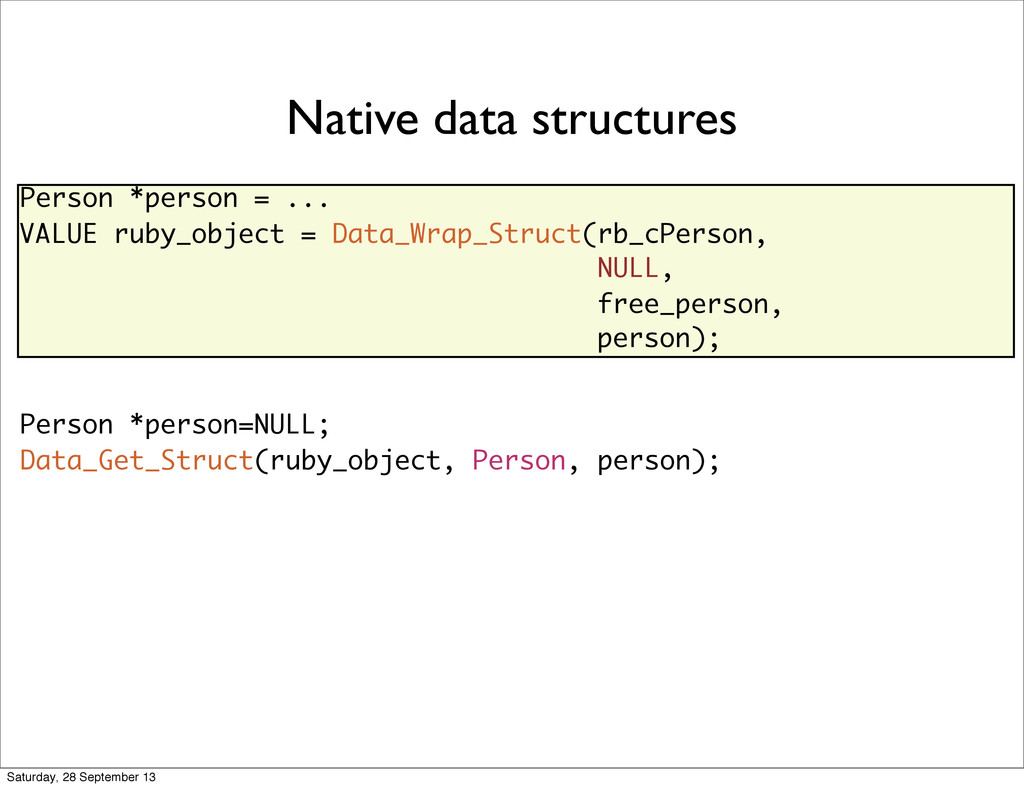 Native data structures Person *person = ... VAL...