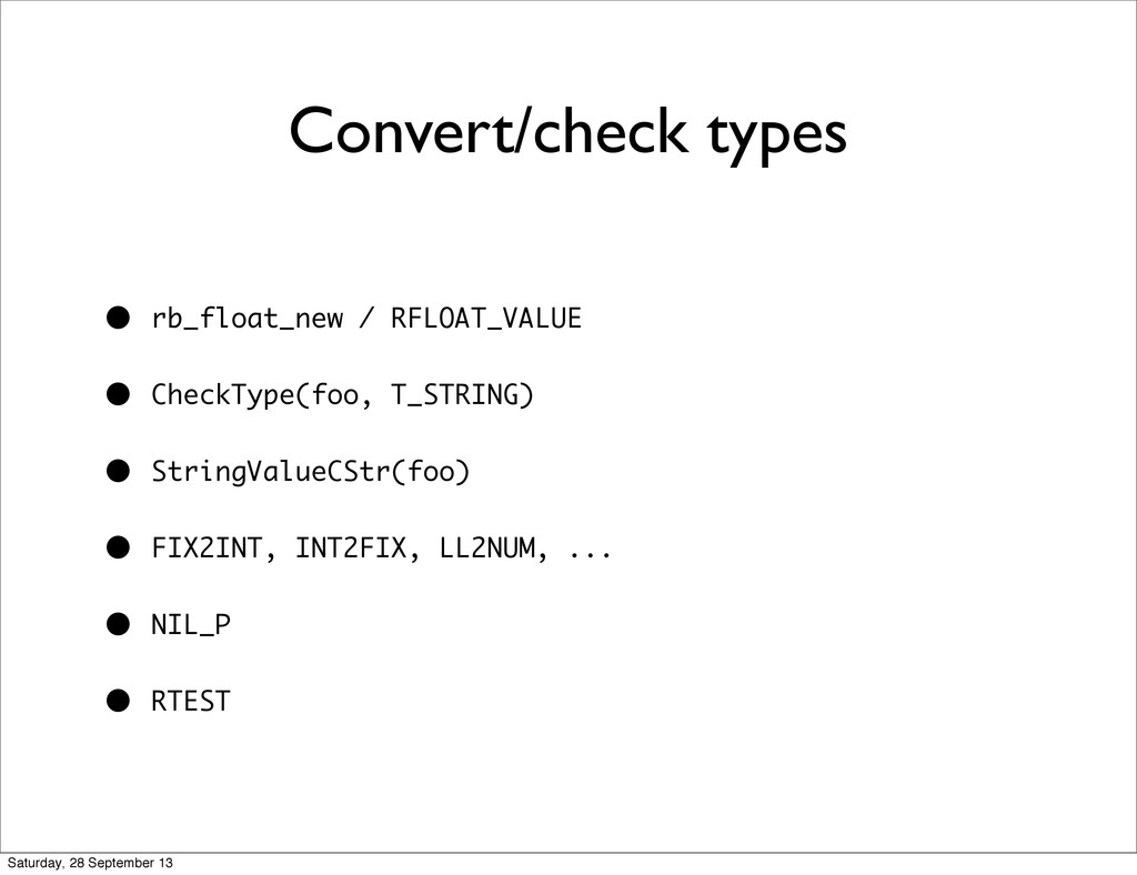 Convert/check types • rb_float_new / RFLOAT_VAL...