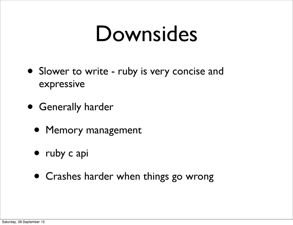 Downsides • Slower to write - ruby is very conc...