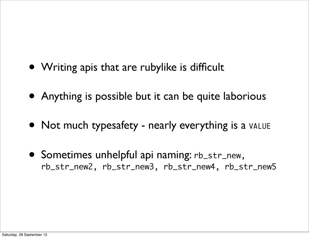 • Writing apis that are rubylike is difficult • ...
