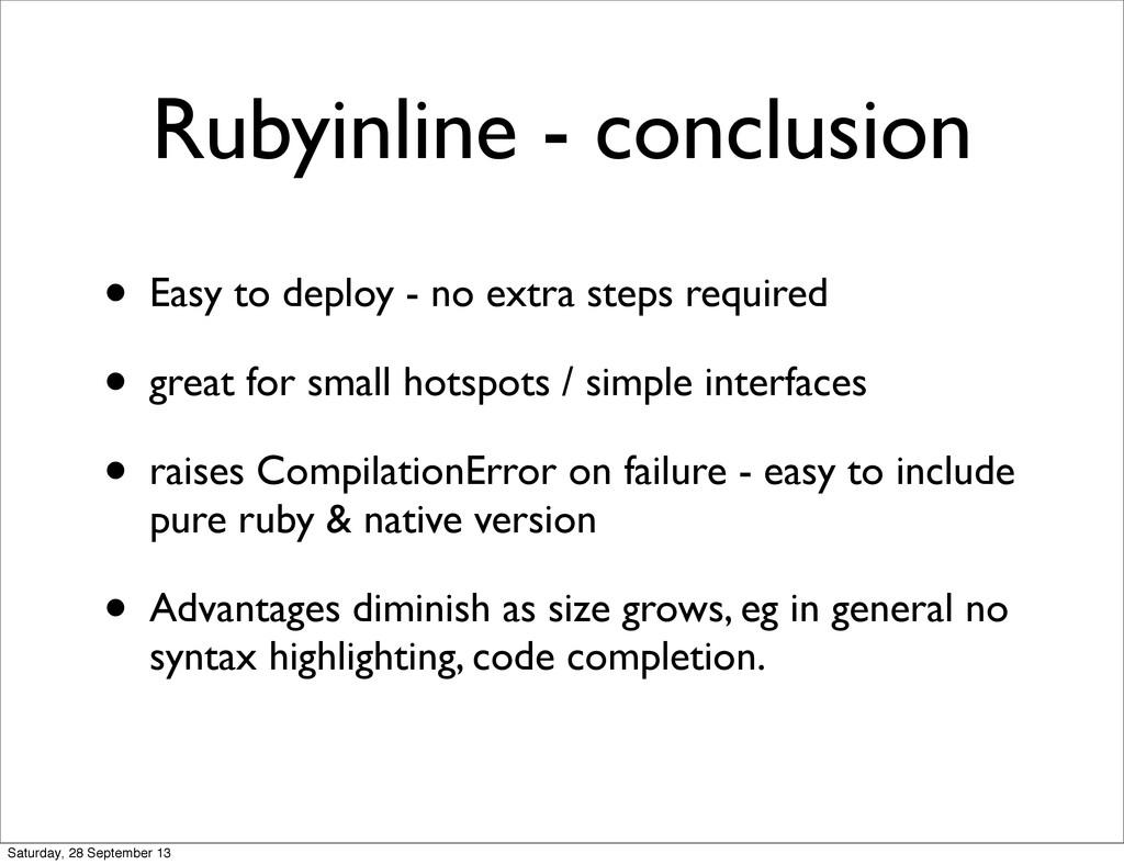 Rubyinline - conclusion • Easy to deploy - no e...