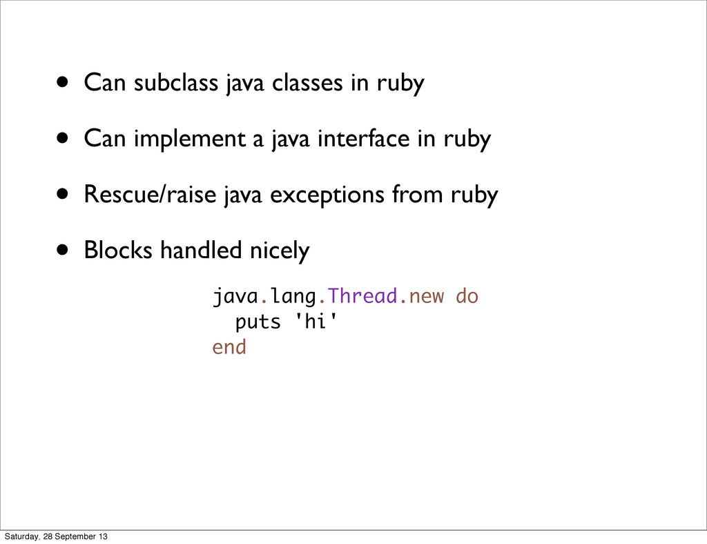 • Can subclass java classes in ruby • Can imple...