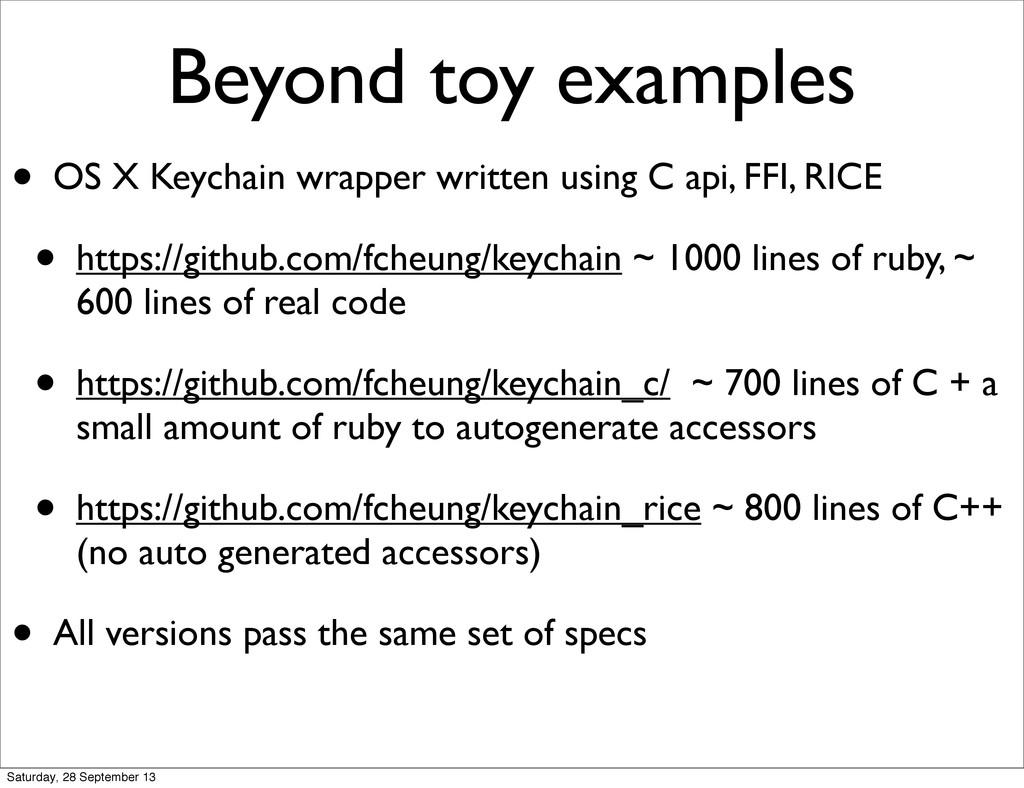 Beyond toy examples • OS X Keychain wrapper wri...