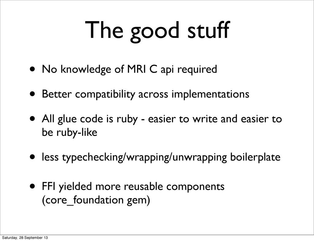 The good stuff • No knowledge of MRI C api requ...